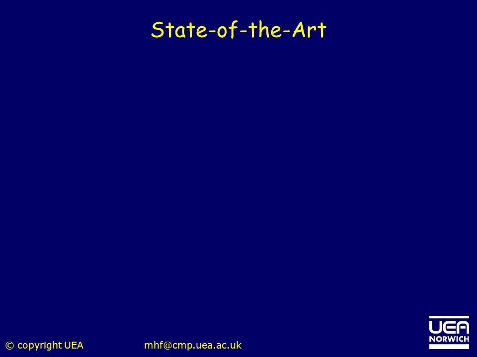 State-of-the-Art © copyright UEA mhf@cmp.uea.ac.uk