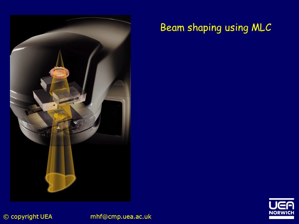 Beam shaping using MLC © copyright UEA mhf@cmp.uea.ac.uk