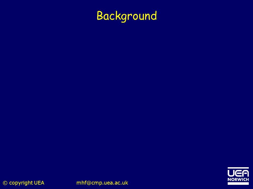 Background © copyright UEA mhf@cmp.uea.ac.uk