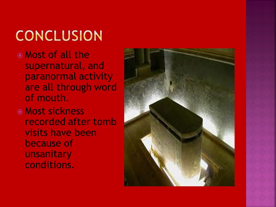 Conclusion Most of all the supernatural, and paranormal activity are all through word of mouth.
