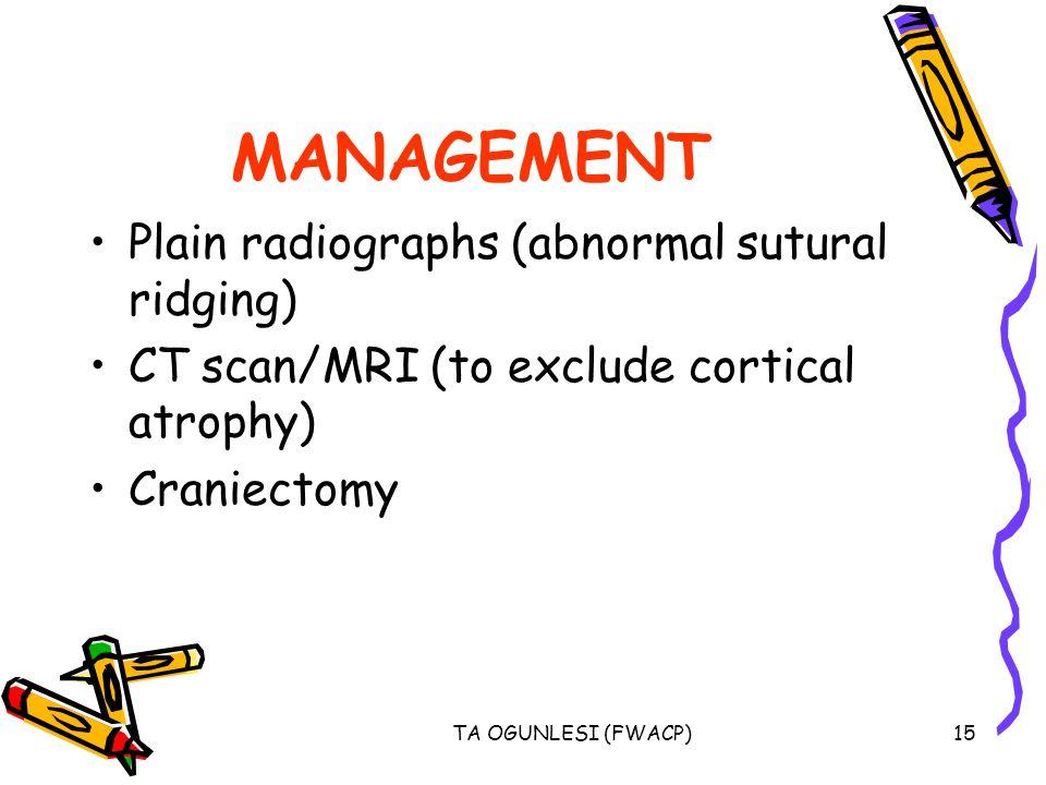 MANAGEMENT Plain radiographs (abnormal sutural ridging)