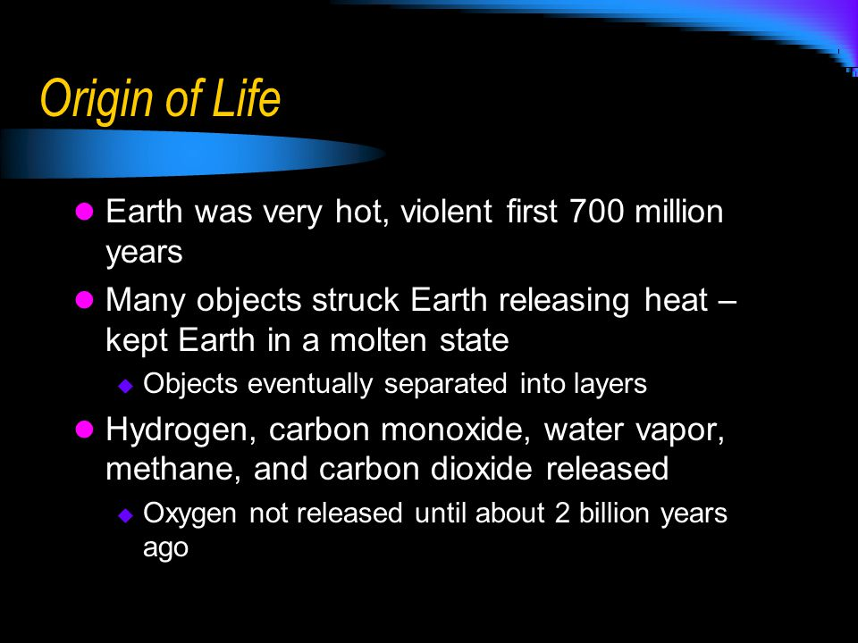 Origin of Life Earth was very hot, violent first 700 million years