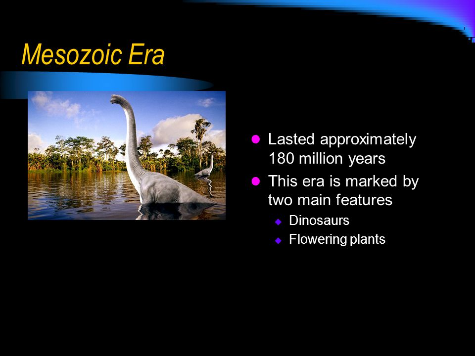 Mesozoic Era Lasted approximately 180 million years