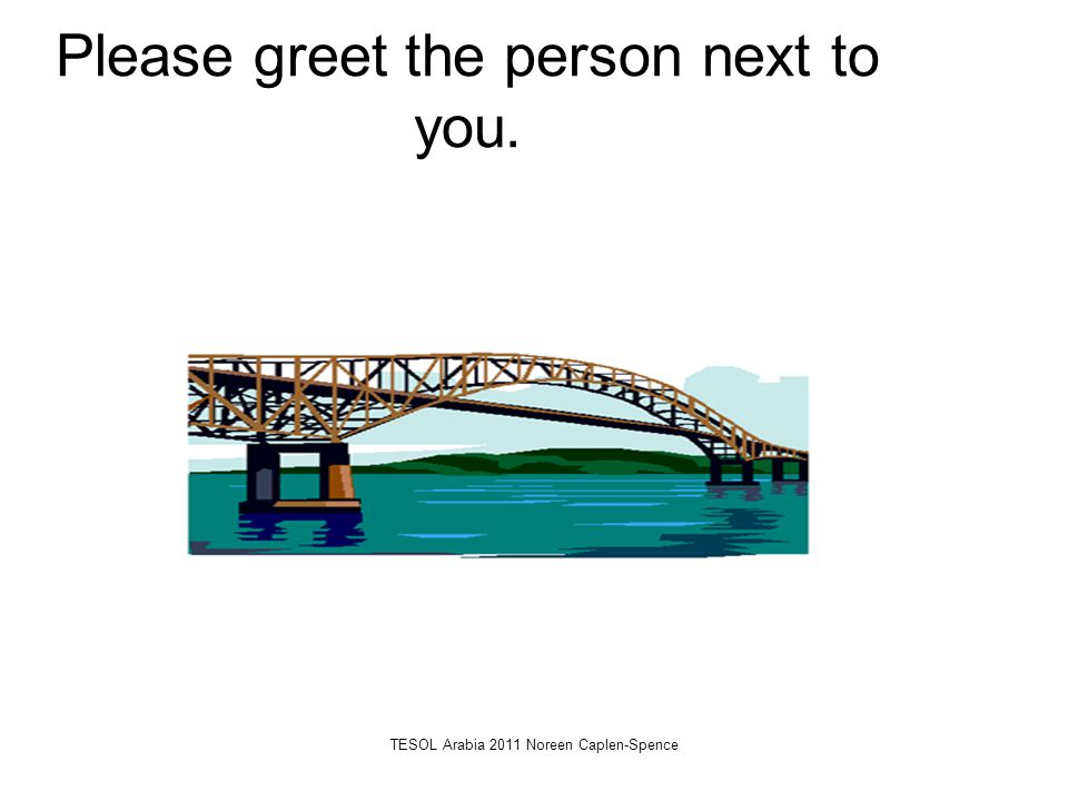 Please greet the person next to you.