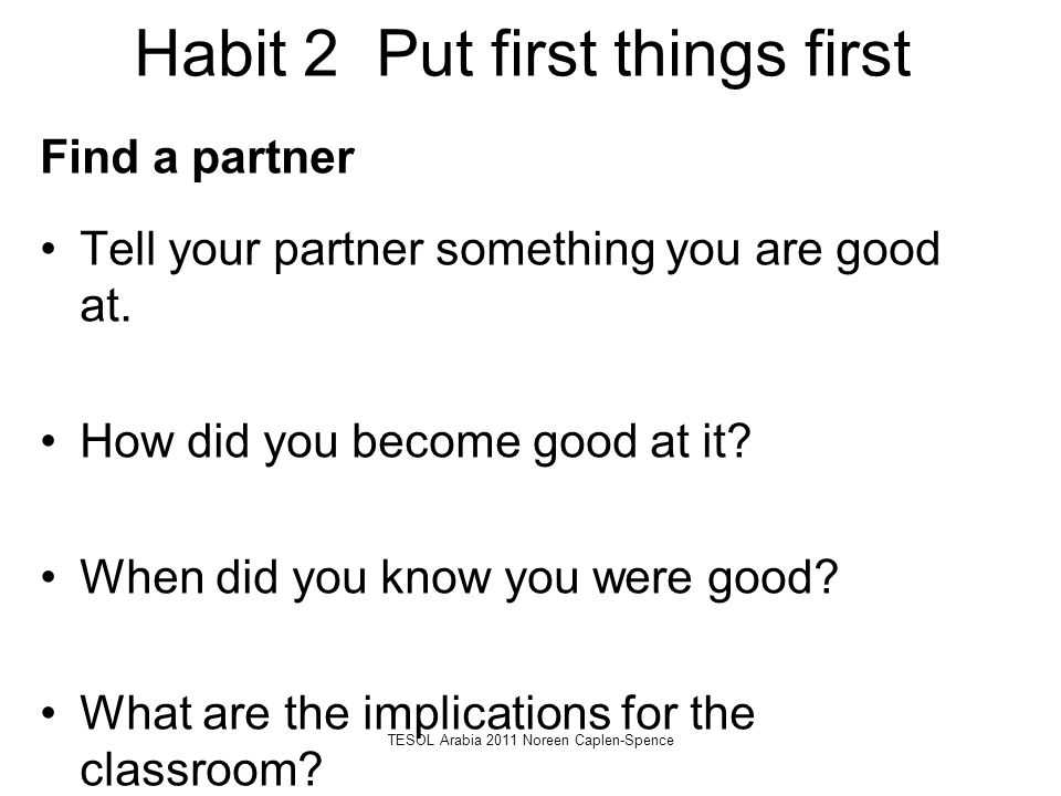 Habit 2 Put first things first