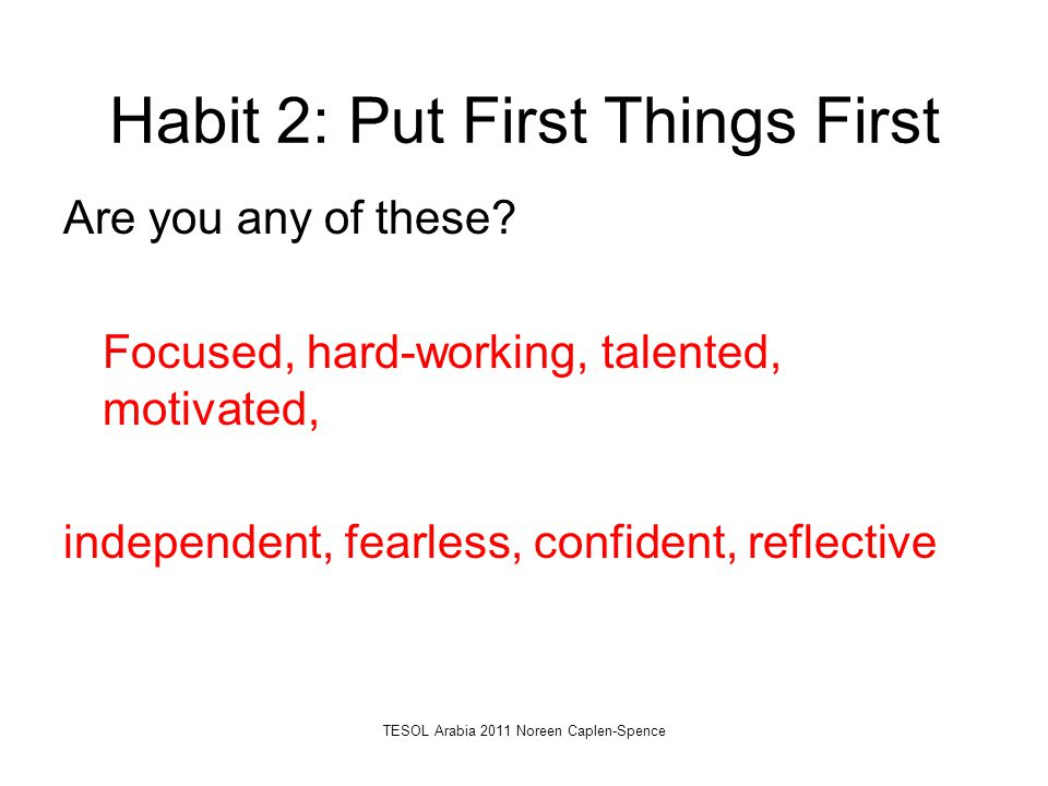 Habit 2: Put First Things First