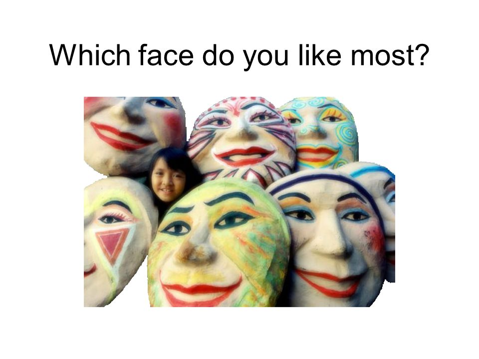 Which face do you like most
