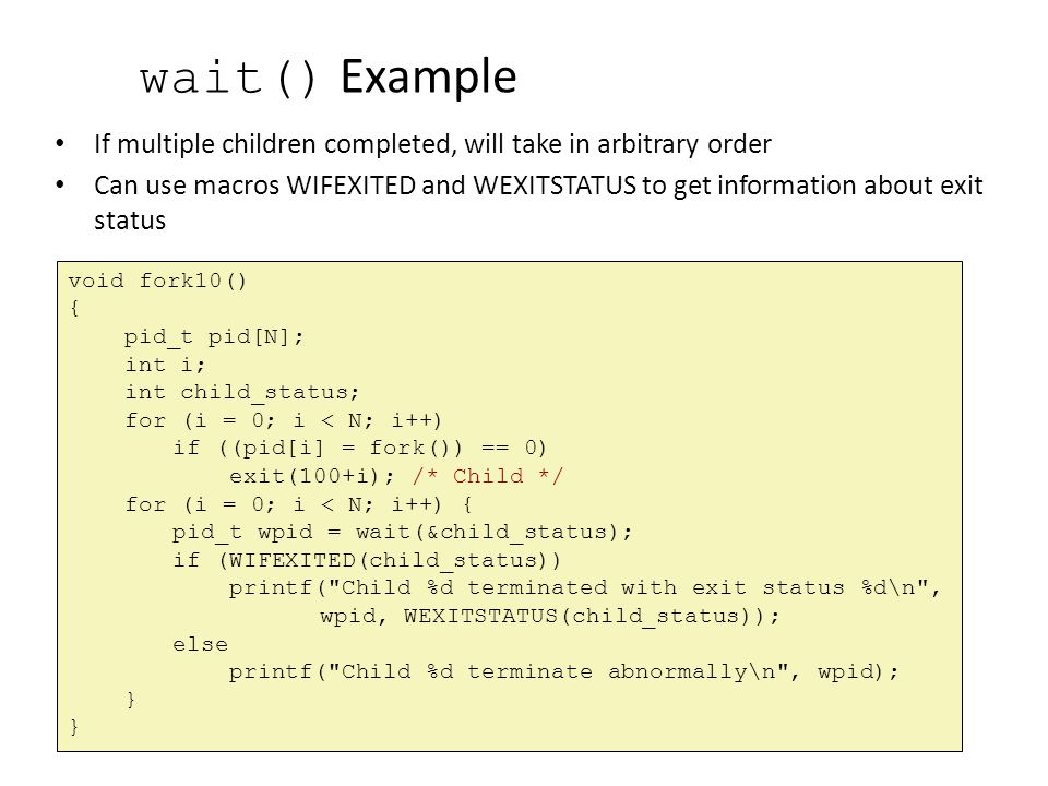 wait() Example If multiple children completed, will take in arbitrary order.