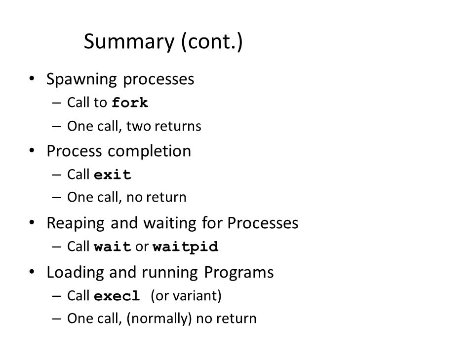 Summary (cont.) Spawning processes Process completion