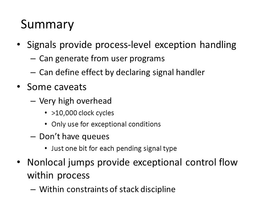 Summary Signals provide process-level exception handling Some caveats