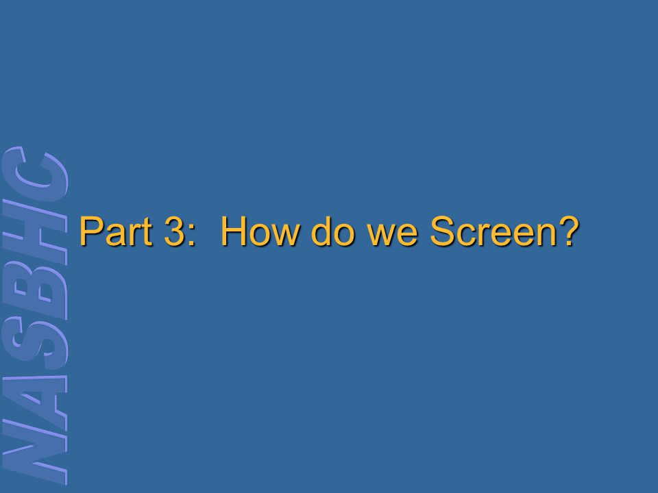 Part 3: How do we Screen