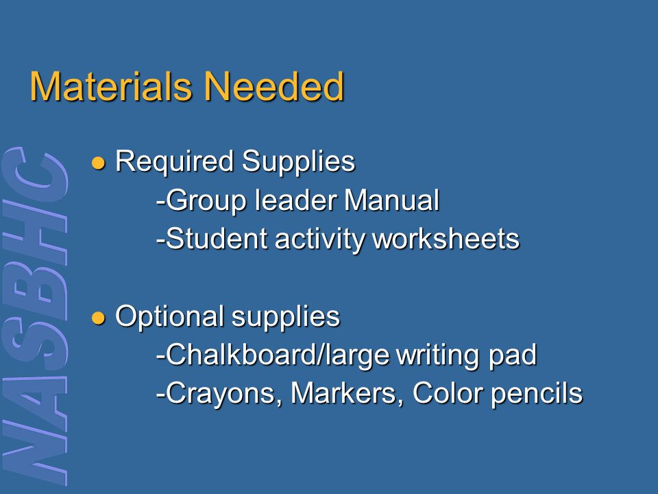 Materials Needed Required Supplies -Group leader Manual