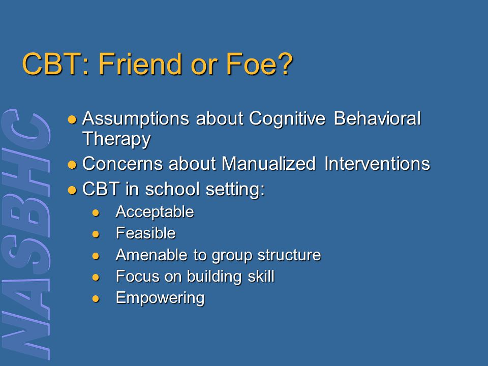CBT: Friend or Foe Assumptions about Cognitive Behavioral Therapy