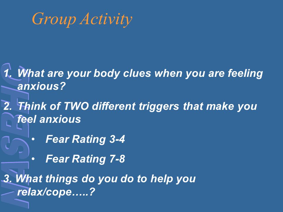 Group Activity What are your body clues when you are feeling anxious