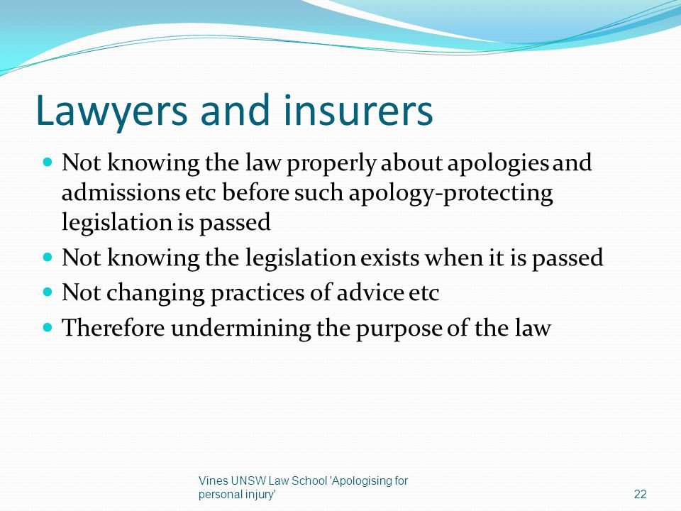 Lawyers and insurers Not knowing the law properly about apologies and admissions etc before such apology-protecting legislation is passed.