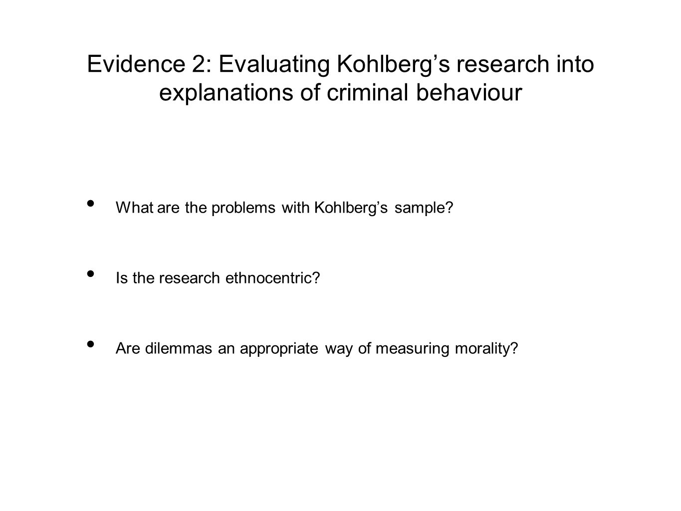 Evidence 2: Evaluating Kohlberg's research into explanations of criminal behaviour