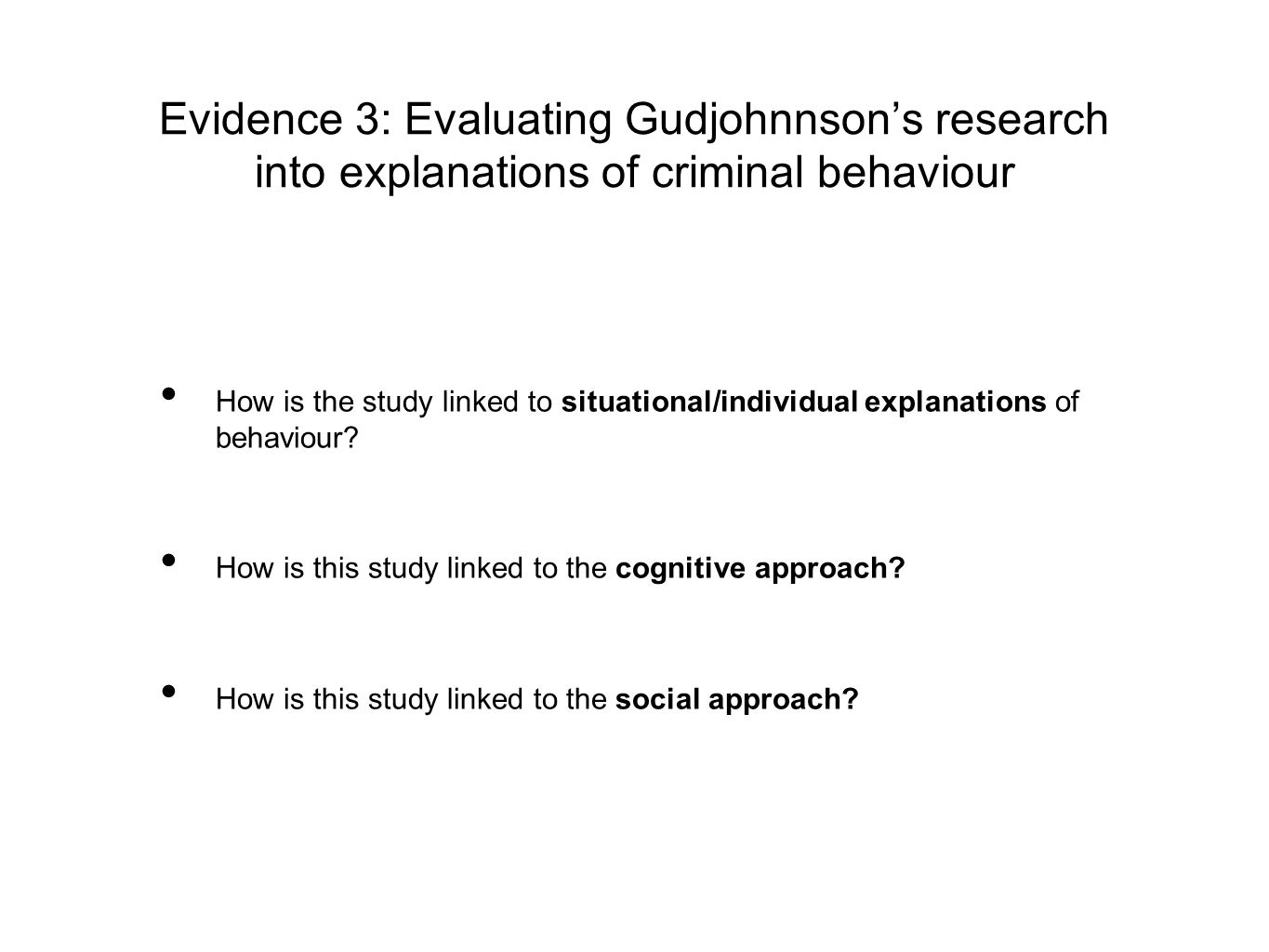 Evidence 3: Evaluating Gudjohnnson's research into explanations of criminal behaviour