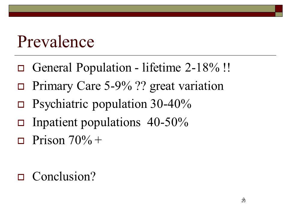 Prevalence General Population - lifetime 2-18% !!
