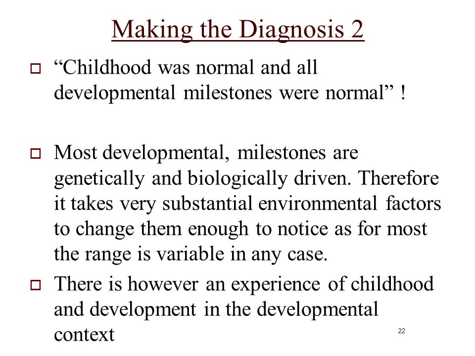 Making the Diagnosis 2 Childhood was normal and all developmental milestones were normal !
