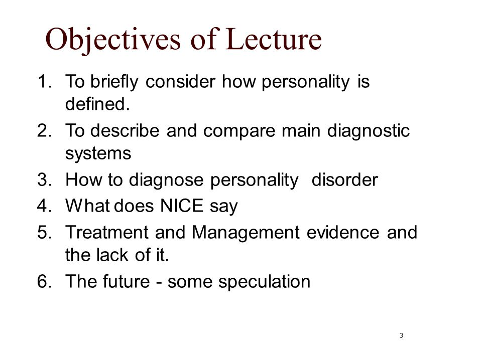 Objectives of Lecture 1. To briefly consider how personality is defined. 2. To describe and compare main diagnostic systems.