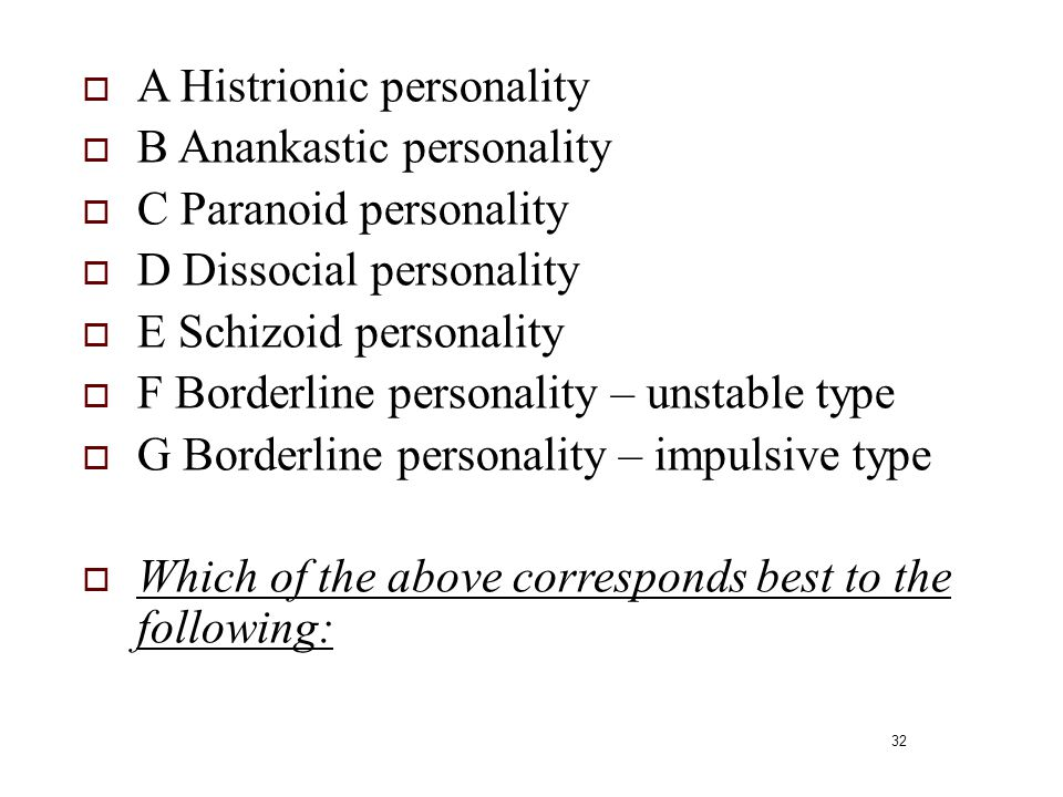 A Histrionic personality