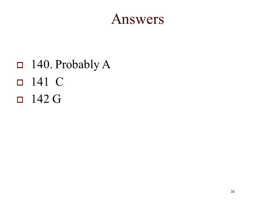 Answers 140. Probably A 141 C 142 G