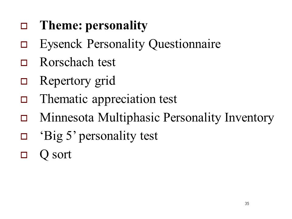 Theme: personality Eysenck Personality Questionnaire. Rorschach test. Repertory grid. Thematic appreciation test.