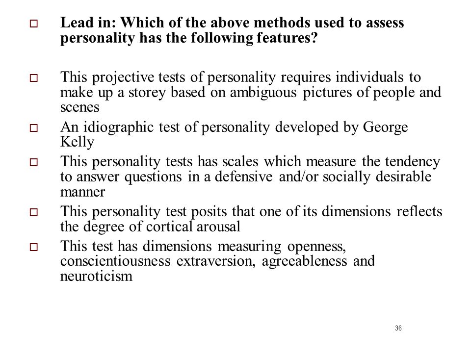 Lead in: Which of the above methods used to assess personality has the following features