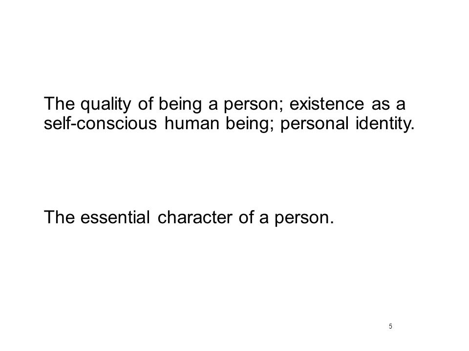 The quality of being a person; existence as a self-conscious human being; personal identity.