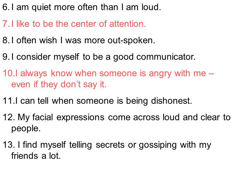I am quiet more often than I am loud.