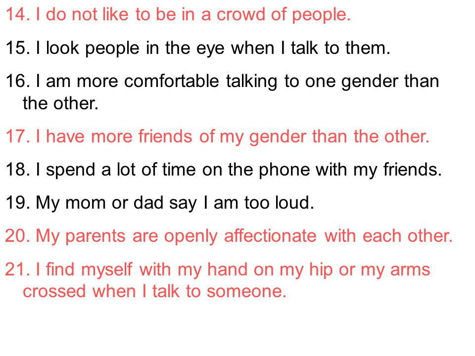 14. I do not like to be in a crowd of people.