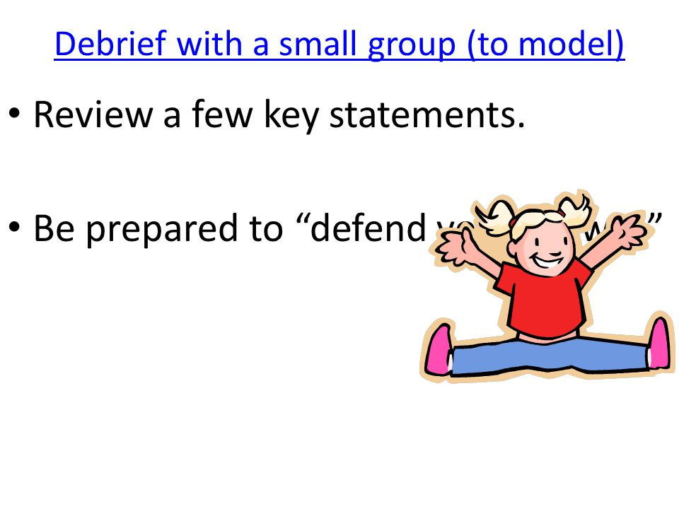 Debrief with a small group (to model)