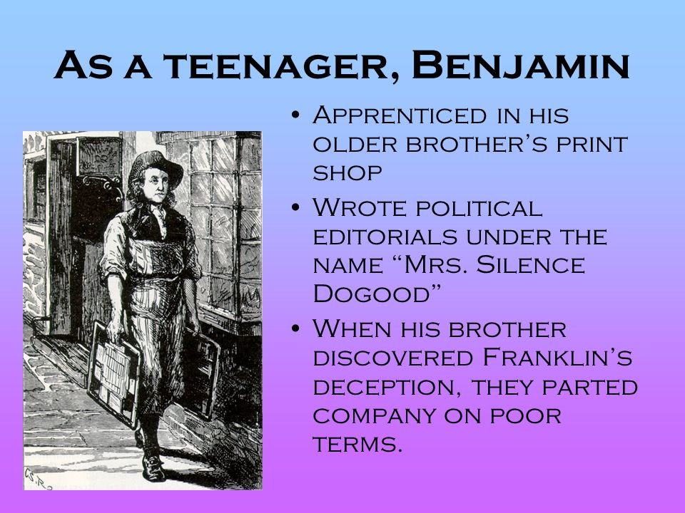 As a teenager, Benjamin Apprenticed in his older brother's print shop