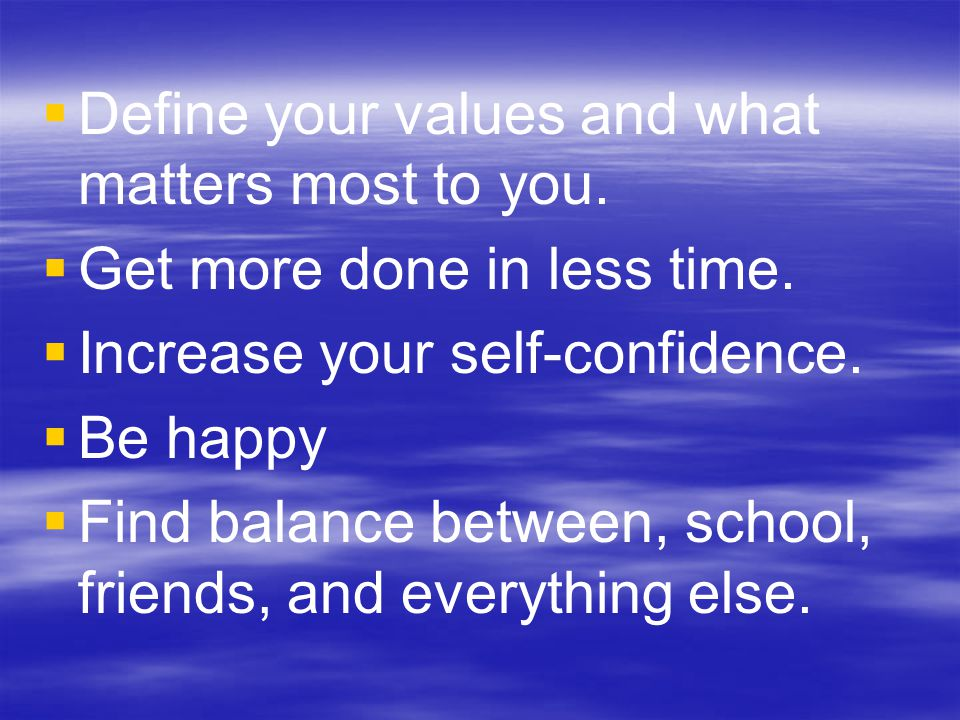 Define your values and what matters most to you.