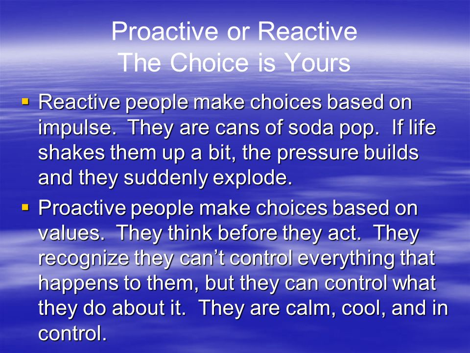 Proactive or Reactive The Choice is Yours