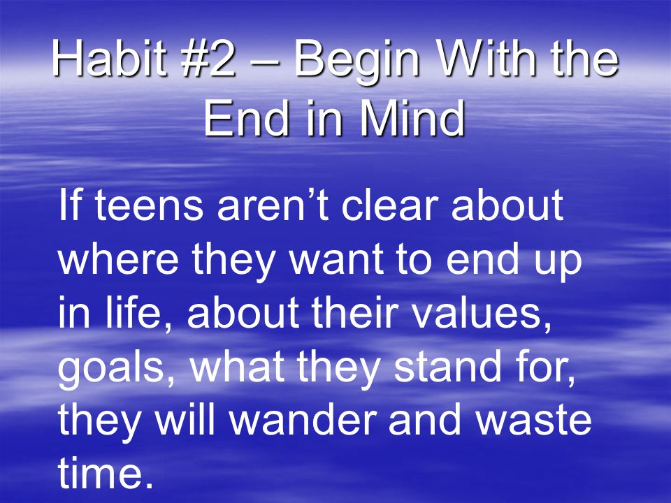 Habit #2 – Begin With the End in Mind
