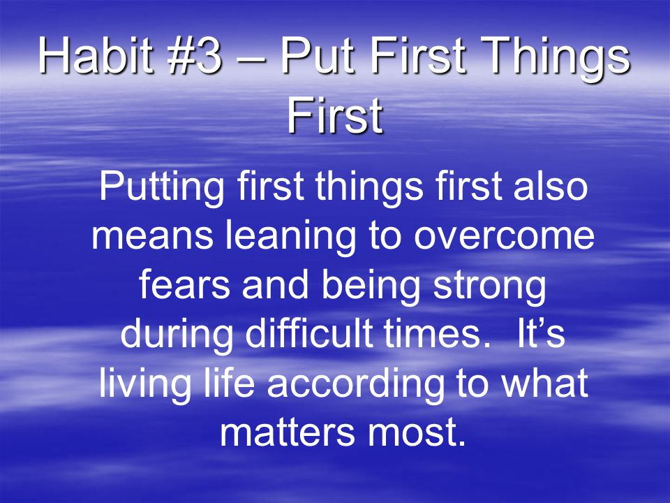 Habit #3 – Put First Things First