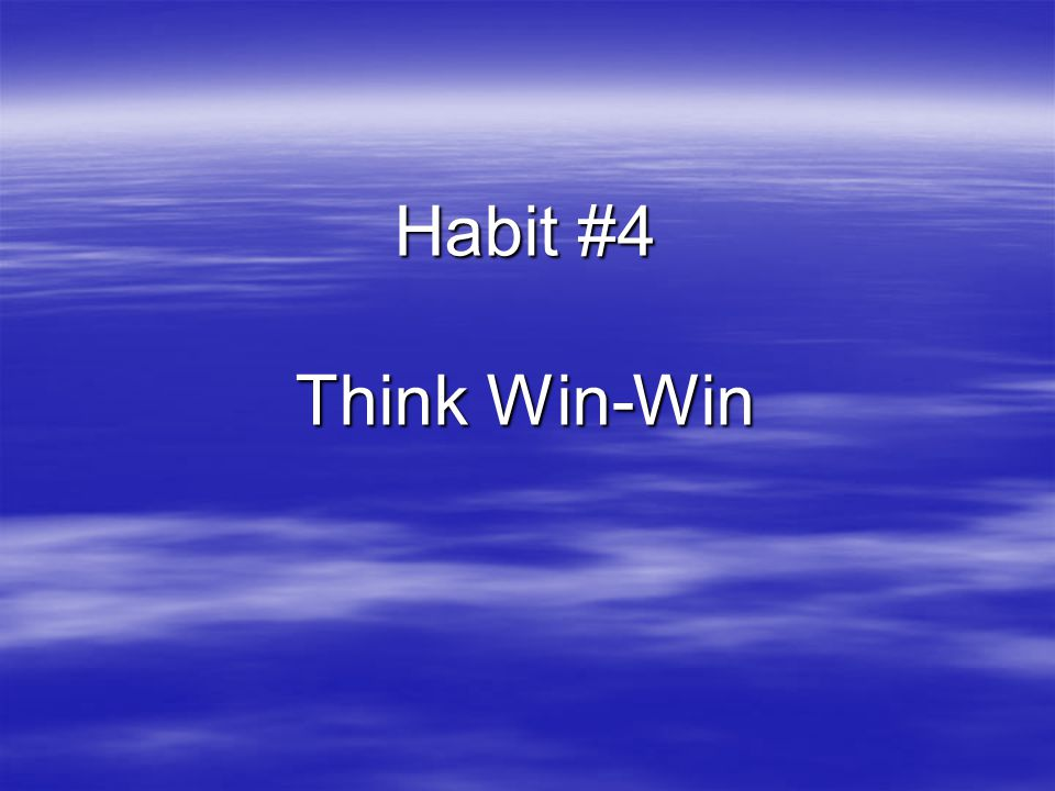 Habit #4 Think Win-Win
