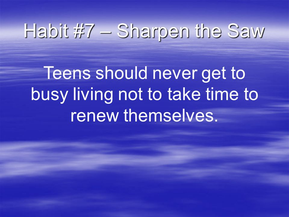 Habit #7 – Sharpen the Saw