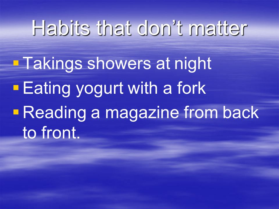 Habits that don't matter