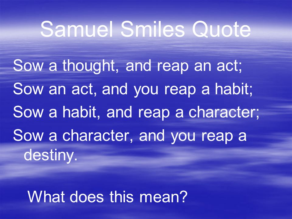 Samuel Smiles Quote Sow a thought, and reap an act;