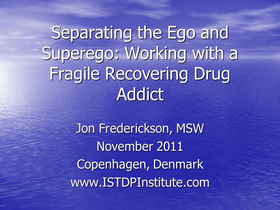 Separating the Ego and Superego: Working with a Fragile Recovering Drug Addict