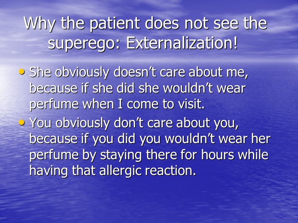 Why the patient does not see the superego: Externalization!