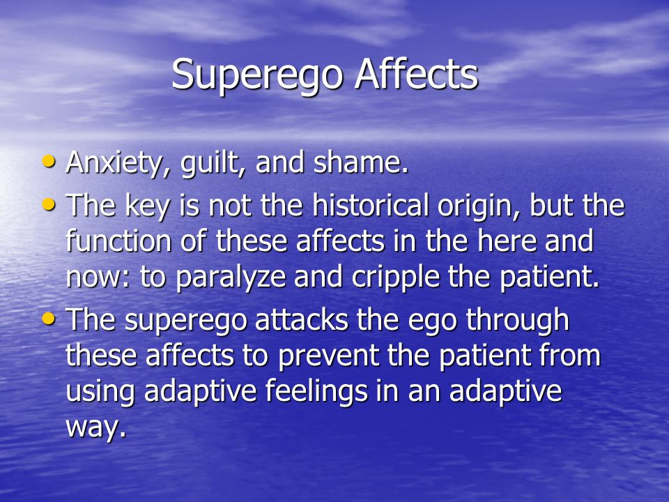 Superego Affects Anxiety, guilt, and shame.