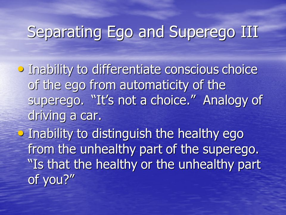 Separating Ego and Superego III
