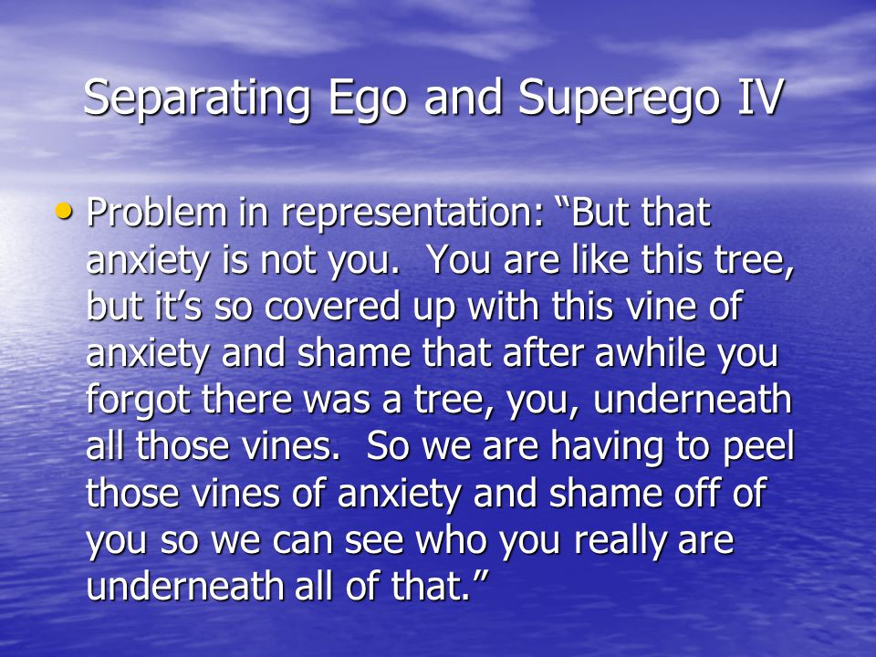 Separating Ego and Superego IV