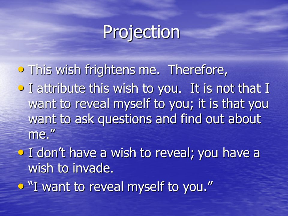 Projection This wish frightens me. Therefore,