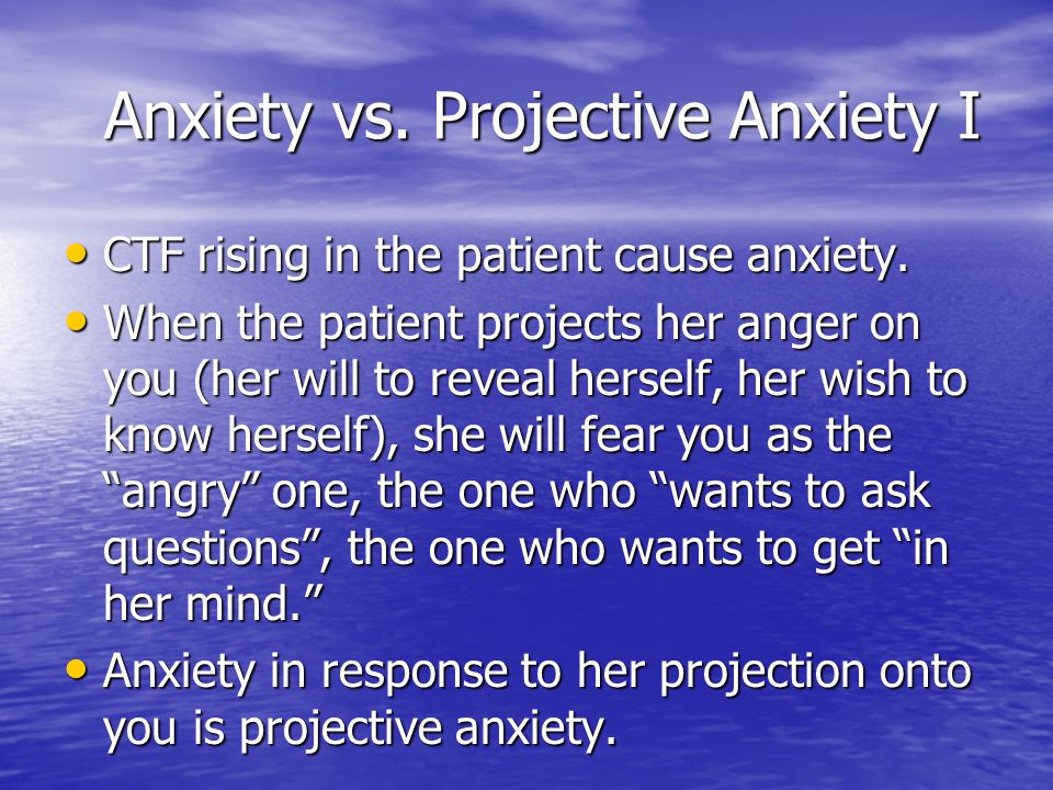 Anxiety vs. Projective Anxiety I