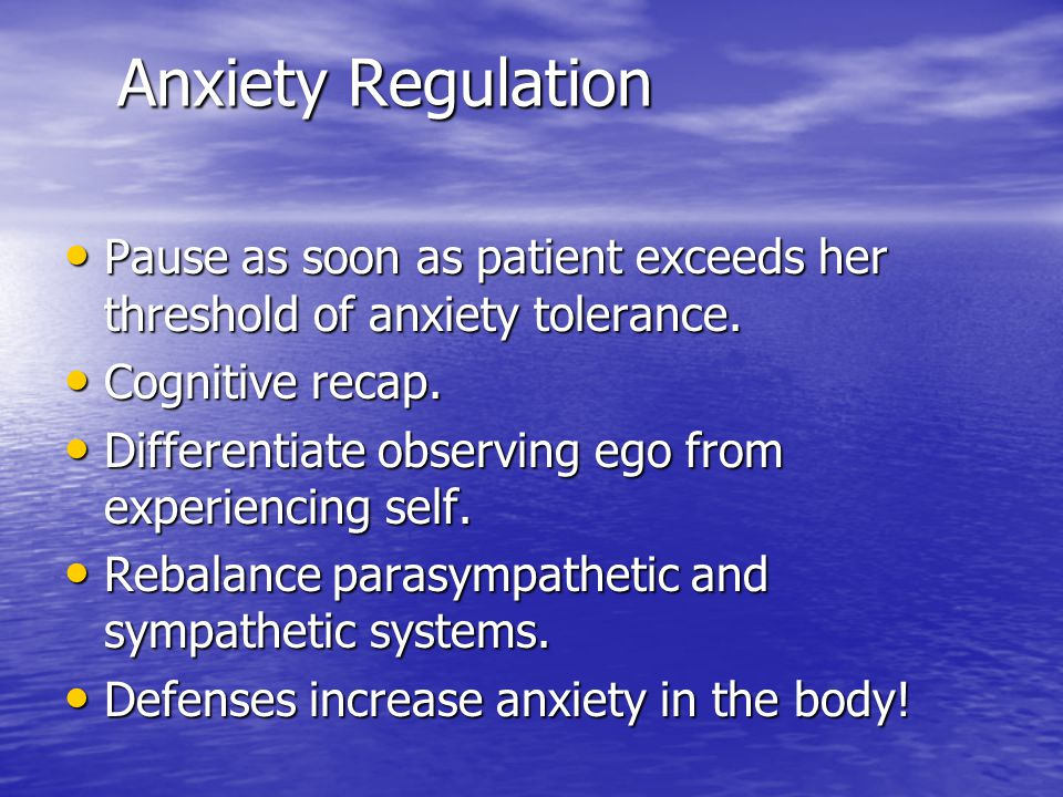 Anxiety Regulation Pause as soon as patient exceeds her threshold of anxiety tolerance. Cognitive recap.