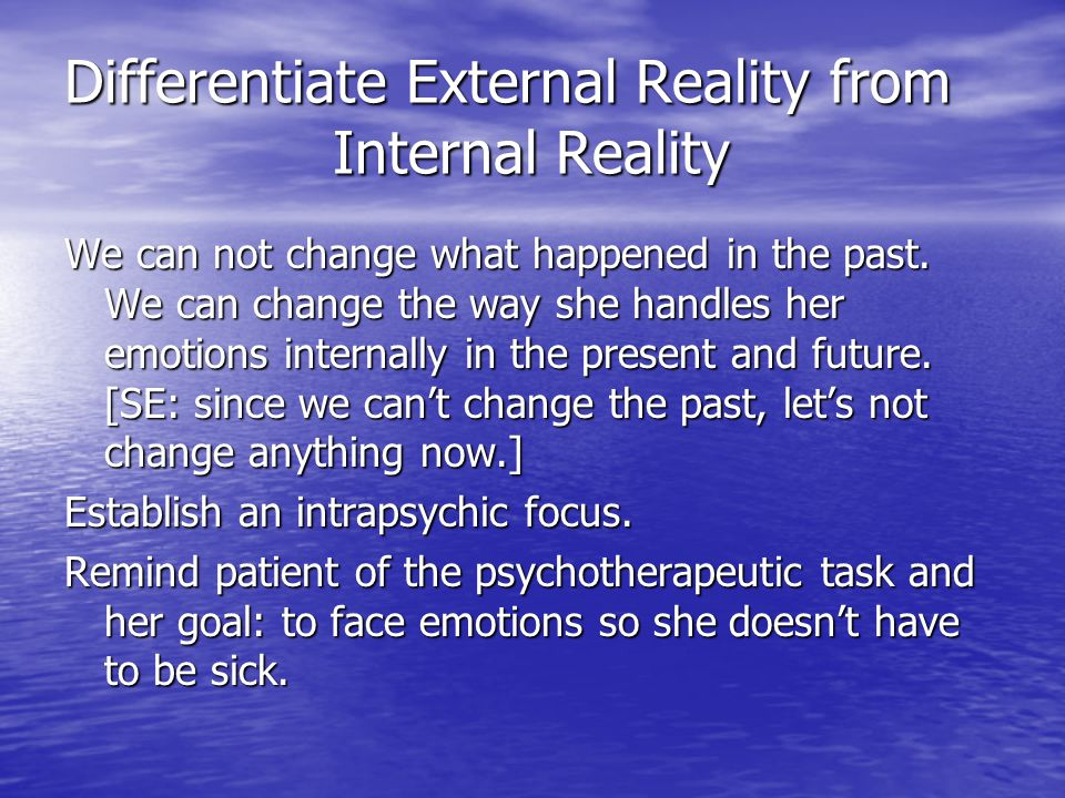 Differentiate External Reality from Internal Reality